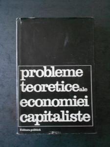 PROBLEME TEORETICE ALE ECONOMIEI CAPITALISTE * DEZBATERI