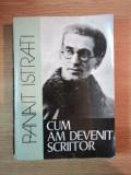 CUM AM DEVENIT SCRIITOR de PANAIT ISTRATI , 1981