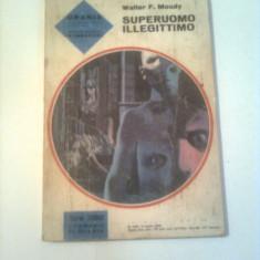 SUPERUOMO ILLEGITTIMO  ~ WALTER F. MOUDY ( text limba italiana ) - URANIA Nr.439