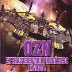OZN. Extraterestrii pregatesc invazia - Dan Farcas, Emil Strainu
