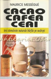 Cumpara ieftin Cacao, Cafea, Ceai - Maurice Messegue