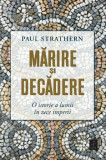 Marire si decadere. O istorie a lumii in zece imperii/Paul Strathern
