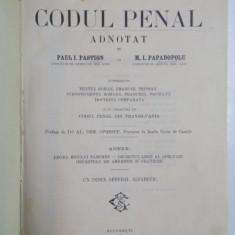 CODUL PENAL ADNOTAT de PAUL I. PASTION si M.I. PAPADOPOLU, BUCURESTI , 1922
