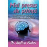 Mai presus de stiinta. Solutii supranaturale pentru stres, frica, anxietate si depresie - Rodica Malos