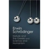 'Nature and the Greeks' and 'Science and Humanism' - Erwin Schrodinger