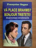 Francoise Sagan - Vă place Brahms ? * Bonjour, tristețe !