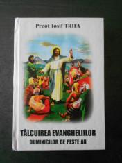 IOSIF TRIFA - TALCUIREA EVANGHELIILOR DUMINICILOR DE PESTE AN (2000, cartonata) foto