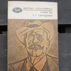 VIATA LUI I.L. CARAGIALE - SERBAN CIOCULESCU