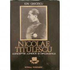 Nicolae Titulescu: Conceptie juridica si diplomatica - Ion Grecescu