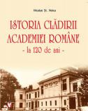 Istoria Cladirii Academiei Romane - la 120 de ani | Nicolae St. Noica
