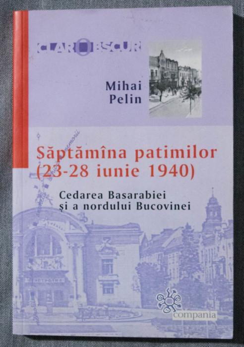 Mihai Pelin - Săptămâna patimilor (23-28 iunie 1940). Cedarea Basarabiei...
