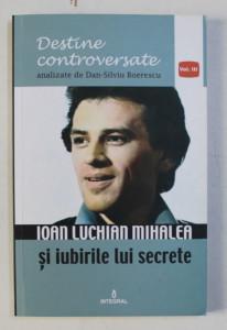 IOAN LUCHIAN MIHALEA SI IUBIRILE LUI SECRETE de DAN SILVIU BOERESCU , 2017