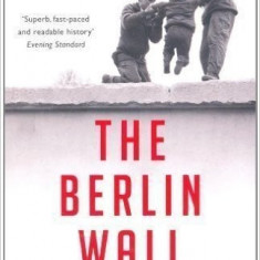 The Berlin Wall 13 August 1961 - 9 November 1989 - Frederick Taylor