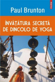 Invatatura secreta de dincolo de yoga | Paul Brunton
