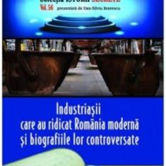 Industriaşii care au ridicat România modernă şi biografiile lor controversate