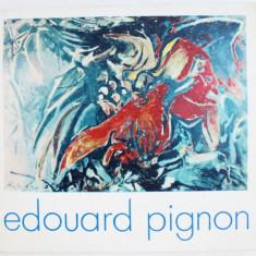 EDOUARD PIGNON , CATALOG DE EXPOZITIE , BUCURESTI , MAI - IUNIE , 1973