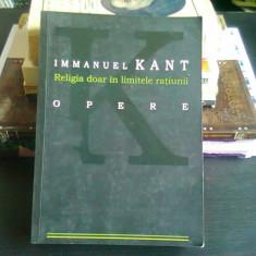 OPERE. RELIGIA DOAR IN LIMITELE RATIUNII - IMMANUEL KANT