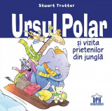 Ursul Polar si vizita prietenilor din jungla | Stuart Trotter, Didactica Publishing House
