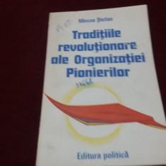 MIRCEA STEFAN - TRADITIILE REVOLUTIONARE ALE ORGANIZATIEI PIONIERILOR