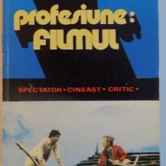 PROFESIUNE : FILMUL , INCURSIUNE IN TIMPUL SI SPATIUL CINEMATOGRAFULUI ROMANESC , 1979