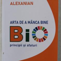 ARTE DE A MANCA BINE , BIO - PRINCIPII SI SFATURI de ALAIN ALEXANIAN , 2019