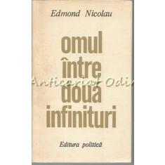 Omul Intre Doua Infinituri - Edmond Nicolau