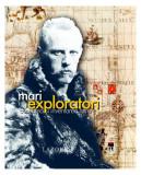 Mari exploratori. Cucerirea și inventarea lumii