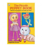 The Piccolo Puppet Book - Dozens of puppets to make for fun!