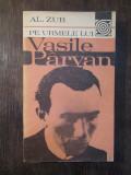 PE URMELE LUI VASILE PARVAN - AL. ZUB