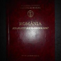 ROMANIA. ATLAS ISTORICO-GEOGRAFIC (1996, editura Academiei, editie cartonata)