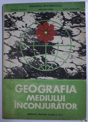 GEOGRAFIA MEDIULUI INCONJURATOR - MANUAL PENTRU CLASA A XI -A de VICTOR TUFESCU ...AUREL ARDELEAN , 1993 foto