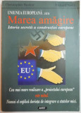 UNIUNEA EUROPEANA SAU MAREA AMAGIRE. ISTORIA SECRETA A CONSTRUCTIEI EUROPENE de CHRISTOPHER BOOKER si RICHARD NORTH 2004