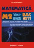 Matematica M2. Subiecte rezolvate Bac 2011/Ion Bucur Popescu