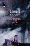 Mesagerii ploii/Ismail Kadare, Humanitas Fiction
