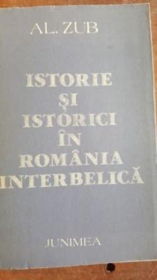 Istorie si istorici in Romania interbelica- Al. Zub foto