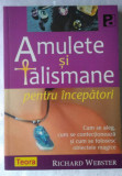 Amulete si talismane pentru incepatori - Richard Webster
