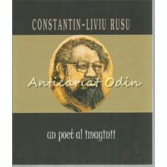 Un Poet Al Imaginii - Constantin-Liviu Rusu