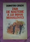 Dumitru Crudu - Ziua de naștere a lui Mihai Mihailovici