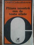 Piinea Noastra Cea De Toate Zilele - Ovid.s. Crohmalniceanu ,303077