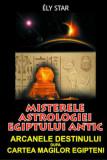 Cumpara ieftin Misterele astrologiei Egiptului antic/Ely Star