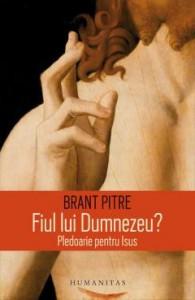Fiul lui Dumnezeu? Pledoarie pentru Isus;Autor:Brant Pitre;Editura:Humanitas