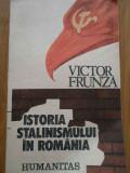 Istoria Stalinismului In Romania - Victor Frunza ,284570, Humanitas