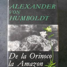 ALEXANDER VON HUMBOLDT - DE LA ORINOCO LA AMAZON (1968, editie cartonata)