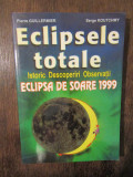 Eclipsele totale de soare: Istoric, Descoperiri, Observații - Pierre Guillermier