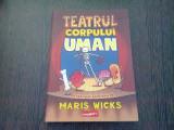 TEATRU CORPULUI UMAN - MARIS WICKS