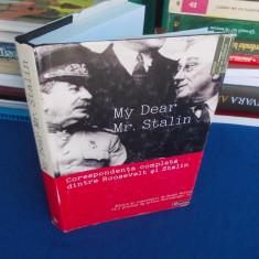 MY DEAR MR. STALIN * CORESPONDENTA COMPLETA DINTRE ROOSEVELT SI STALIN , 2006