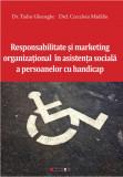 Responsabilitate si marketing organizational in asistenta sociala a persoanelor cu handicap | Tudor Gheorghe, Cerceloiu Madalin, Eikon