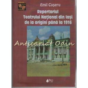 Repertoriul Teatrului National Din Iasi De La Origini Pana La 1916 - Emil Coseru