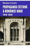 Propaganda externa a Romaniei Mari 1918-1940 - Nicolae Ureche