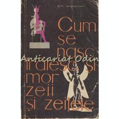 Cum Se Nasc, Traiesc Si Mor Zeii Si Zeitele - Em. Iaroslavski